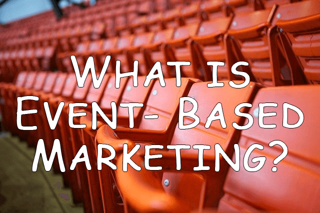 What is Event Based Marketing?